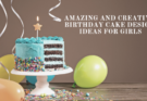 15 Amazing and Creative Birthday Cake Design ideas for Girls