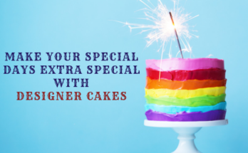 Make Your Special Days Extra Special with Designer Cakes