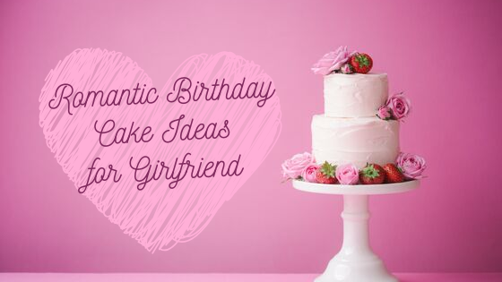 Top 5 Romantic Birthday Cake Ideas for Girlfriend , Kingdom